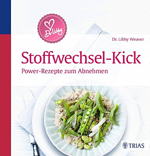 Dr. Libby´s Stoffwechsel-Kick: Power-Rezepte zum Abnehmen