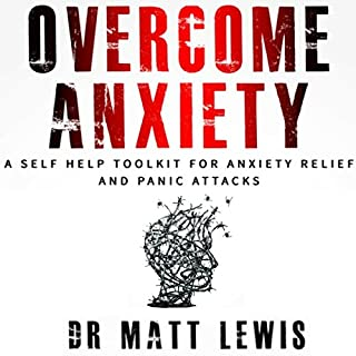 Overcome Anxiety     A Self Help Toolkit for Anxiety Relief and Panic Attacks              By:                                                                                                                                 Dr. Matt Lewis                               Narrated by:                                                                                                                                 Dr. Matt Lewis                      Length: 4 hrs and 19 mins     37 ratings     Overall 4.3