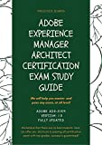 Adobe Experience Manager Architect Certification Exam Study Guide: Adobe AD0-E104 Version: 1.0 FULLY UPDATED (English Edition)