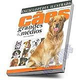 Enciclopédia ilustrada cães grandes & médios