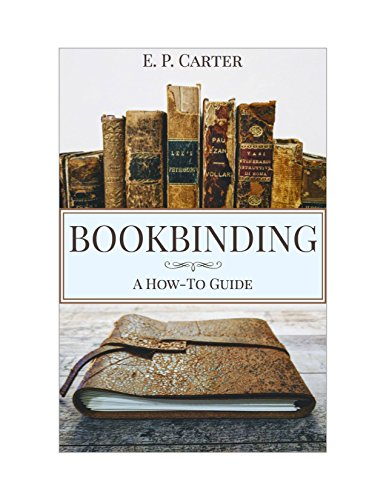 Bookbinding: A How To Guide by [E. P. Carter]