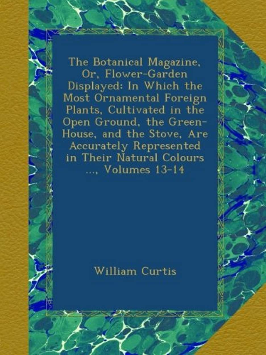 昇るプロトタイプハンディThe Botanical Magazine, Or, Flower-Garden Displayed: In Which the Most Ornamental Foreign Plants, Cultivated in the Open Ground, the Green-House, and the Stove, Are Accurately Represented in Their Natural Colours ..., Volumes 13-14