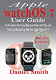 Apple watchOS 7 User Guide: The Complete Illustrated, Practical Guide with Tips and Tricks to...