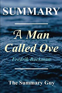 Summary - A Man Named Ove: Book By Fredrik Backman (A Man Called Ove: A Full Novel Summary - Book, Novel, Hardcover, Paperback, Audible 1)