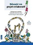 Réussir un projet collaboratif - 40 étapes avec la méthode