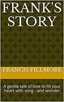 Frank s Story  A gentle tale of love to fill your heart with song --and your mind with wonder  People Like Us Book 1