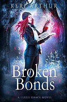 Broken Bonds (The Lizzie Grace Series Book 8) by [Keri Arthur]