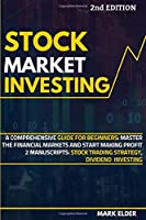 Stock Market Investing: A Comprehensive Guide for Beginners: Master the Financial Markets and Start Making Profit - 2 Manuscripts: Stock Trading Strategy, Dividend Investing