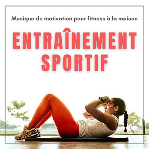 Entraînement sportif: Musique de motivation pour fitness à la maison, jogging et course à pied