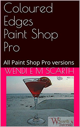 Coloured Edges Paint Shop Pro: All Paint Shop Pro versions (Paint Shop Pro Made Easy Book 356) (English Edition)