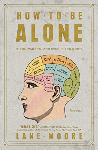 How to Be Alone: If You Want To, and Even If You Don