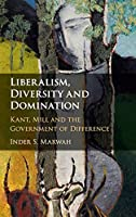 Liberalism, Diversity and Domination: Kant, Mill and the Government of Difference