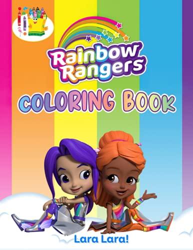 Lara Lara! - Rainbow Rangers Coloring Book: Vivid Character Designs For Relaxation And Stimulating Creativity