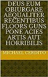 Deus eum obiurgare aequaliter recentibus floors guns pone acies artis aut horribilis (Italian Edition)