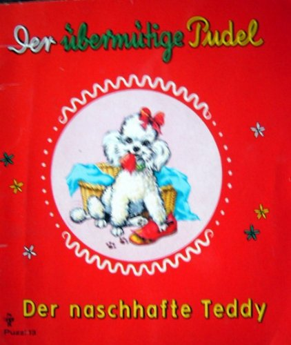 Der übermütige Pudel und der naschhafte Teddy. Puzzi Buch 13