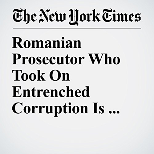 Romanian Prosecutor Who Took On Entrenched Corruption Is Fired copertina
