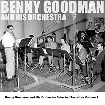 Benny Goodman and His Orchestra Selected Favorites, Vol. 2
