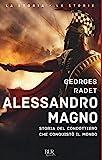 Alessandro Magno. Storia del condottiero che conquistò il mondo