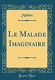 Le Malade Imaginaire (Classic Reprint) - Forgotten Books - 27/07/2018