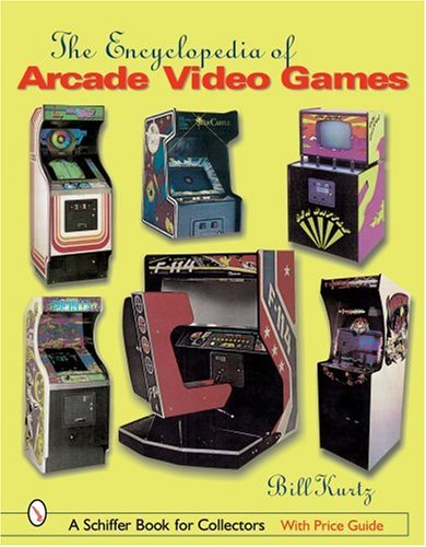 Encyclopedia of Arcade Video Games (Schiffer Book for Collectors)