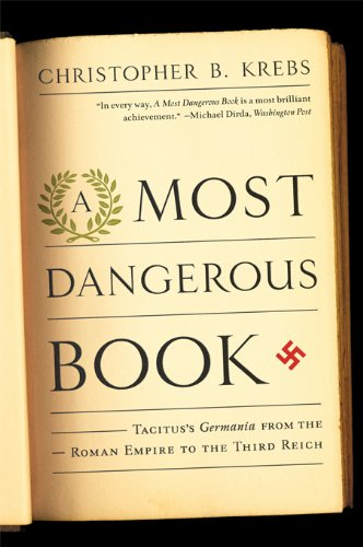 A Most Dangerous Book: Tacitus's Germania from the Roman Empire to the Third Reich (English Edition)