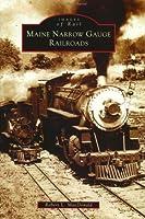 Maine Narrow Gauge Railroads (Images of Rail)