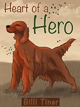 Heart of a Hero by [Billi Tiner]