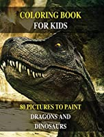 Coloring Book for Kids - How to Draw Prehistoric Animals? Learn to Paint Dragons and Dinosaurs: 80 Pictures to Color - Activity Book for Boys and Girls and for All Children - English Version !