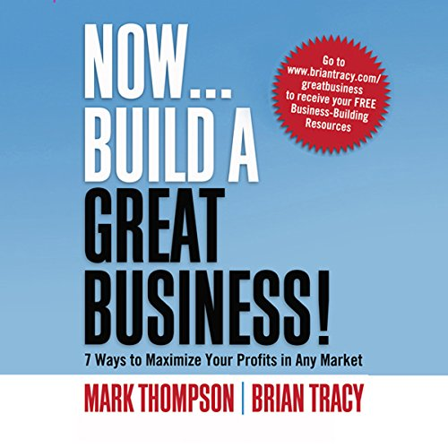 Now, Build a Great Business     7 Ways to Maximize Your Profits in Any Market              By:                                                                                                                                 Brian Tracy,                                                                                        Mark Thompson                               Narrated by:                                                                                                                                 Brian Tracy,                                                                                        Mark Thompson                      Length: 5 hrs and 36 mins     33 ratings     Overall 4.2