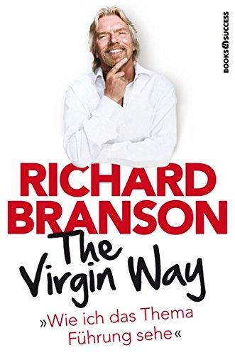 Branson Richard, The Virgin Way. Wie ich das Thema Führung sehe.