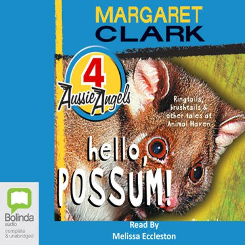 Hello, Possum!: Aussie Angels, Book 4                   By:                                                                                                                                 Margaret Clark                               Narrated by:                                                                                                                                 Melissa Eccleston                      Length: 2 hrs and 7 mins     Not rated yet     Overall 0.0