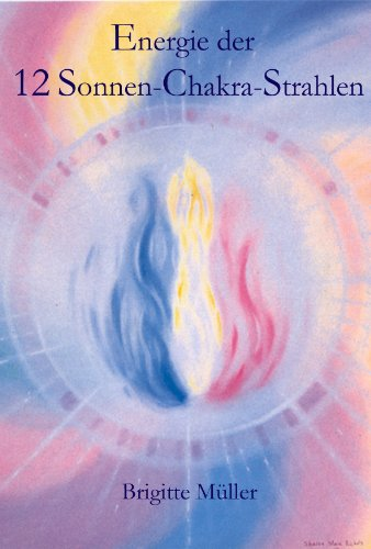 Energie der 12 Sonnen Chakra Strahlen (Verbindung mit der Göttlichen Gegenwart 1)