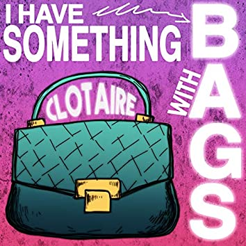 I Have Something with Bags