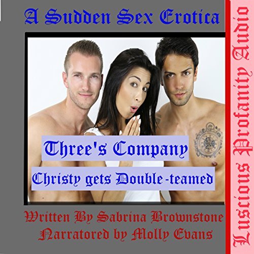 Three's Company Christy Gets Double-Teamed: A Sudden Sex Erotica audiobook cover art