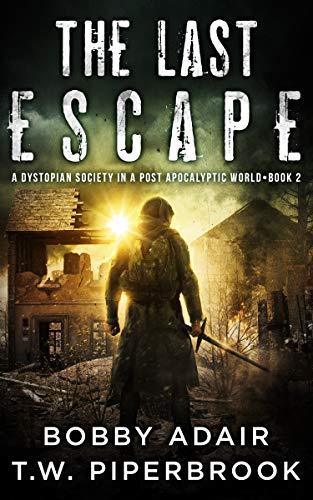 The Last Escape: A Dystopian Society in a Post Apocalyptic World (The Last Survivors Book 2) (English Edition)