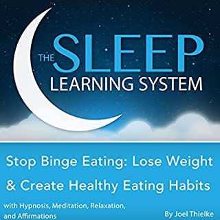 Stop Binge Eating: Lose Weight & Create Healthy Eating Habits with Hypnosis, Meditation, Relaxation, and Affirmations cover art