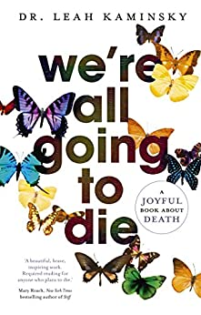 We're All Going to Die by [Leah Kaminsky]