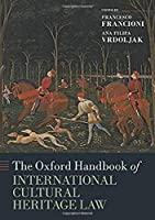 The Oxford Handbook of International Cultural Heritage Law (Oxford Handbooks)