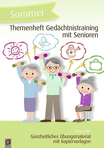 Themenheft Gedächtnistraining mit Senioren: Sommer: Ganzheitliches Übungsmaterial mit Kopiervorlagen (Themenheft Gedächtnistraining mit Senioren und Seniorinnen)