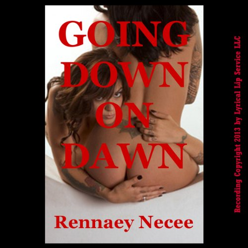 Going Down on Dawn     First Lesbian Experience Erotica Story              By:                                                                                                                                 Rennaey Necee                               Narrated by:                                                                                                                                 Nichelle Gregory                      Length: 14 mins     2 ratings     Overall 4.0
