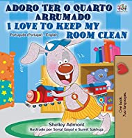 I Love to Keep My Room Clean (Portuguese English Bilingual Book - Portugal) (Portuguese English Bilingual Collection - Portugal)