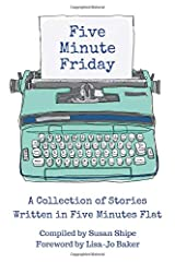 Five Minute Friday: A Collection of Stories Written in Five Minutes Flat Paperback