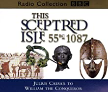 This Sceptred Isle, Vol. 1: Julius Caesar to William the Conqueror 55BC-1087