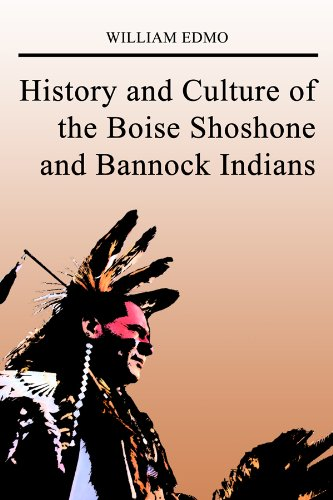 History and Culture of the Boise Shoshone and Bannock Indians (English Edition)