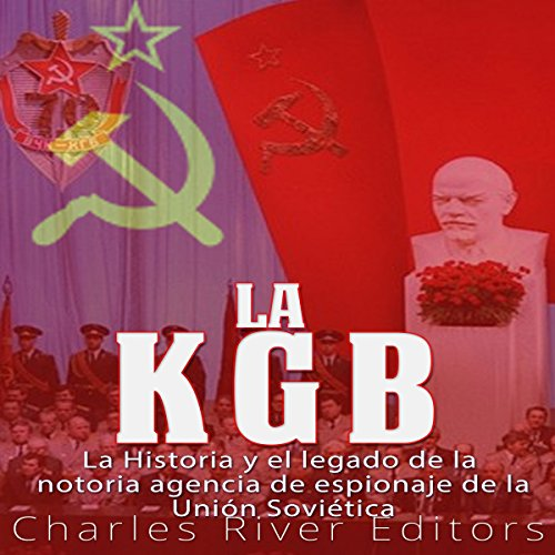 La KGB [The KGB]     La Historia y el legado de la notoria agencia de espionaje de la Unión Soviética              By:                                                                                                                                 Charles River Editors                               Narrated by:                                                                                                                                 Nicolas Villanueva                      Length: 2 hrs and 19 mins     1 rating     Overall 5.0