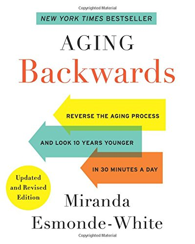 51WWMg1DWPL - Aging Backwards: Updated and Revised Edition: Reverse the Aging Process and Look 10 Years Younger in 30 Minutes a Day
