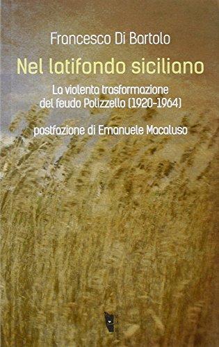 Nel latifondo siciliano. La violenta tasformazione del feudo Polizzello 1920-1964