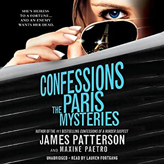 Confessions: The Paris Mysteries                   Written by:                                                                                                                                 James Patterson,                                                                                        Maxine Paetro                               Narrated by:                                                                                                                                 Lauren Fortgang                      Length: 4 hrs and 53 mins     Not rated yet     Overall 0.0