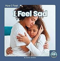 I Feel Sad (How I Feel: Little Blue Readers, Level 2)