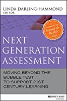 Next Generation Assessment: Moving Beyond the Bubble Test to Support 21st Century Learning